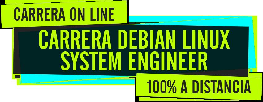CARRERA DEBIAN LINUX SYSTEM ENGINEER