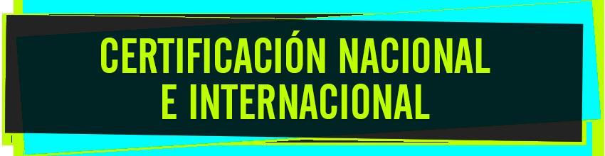 CERTIFICACIÓN NACIONAL E INTERNACIONAL